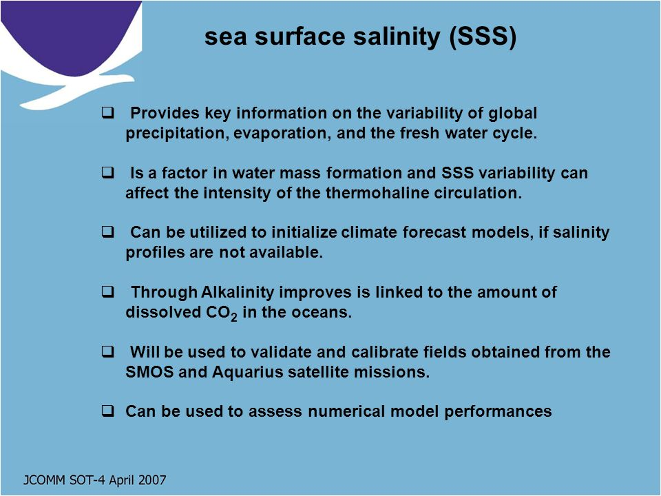 sea surface salinity (SSS) Provides key information on the variability of global precipitation, evaporation, and the fresh water cycle.