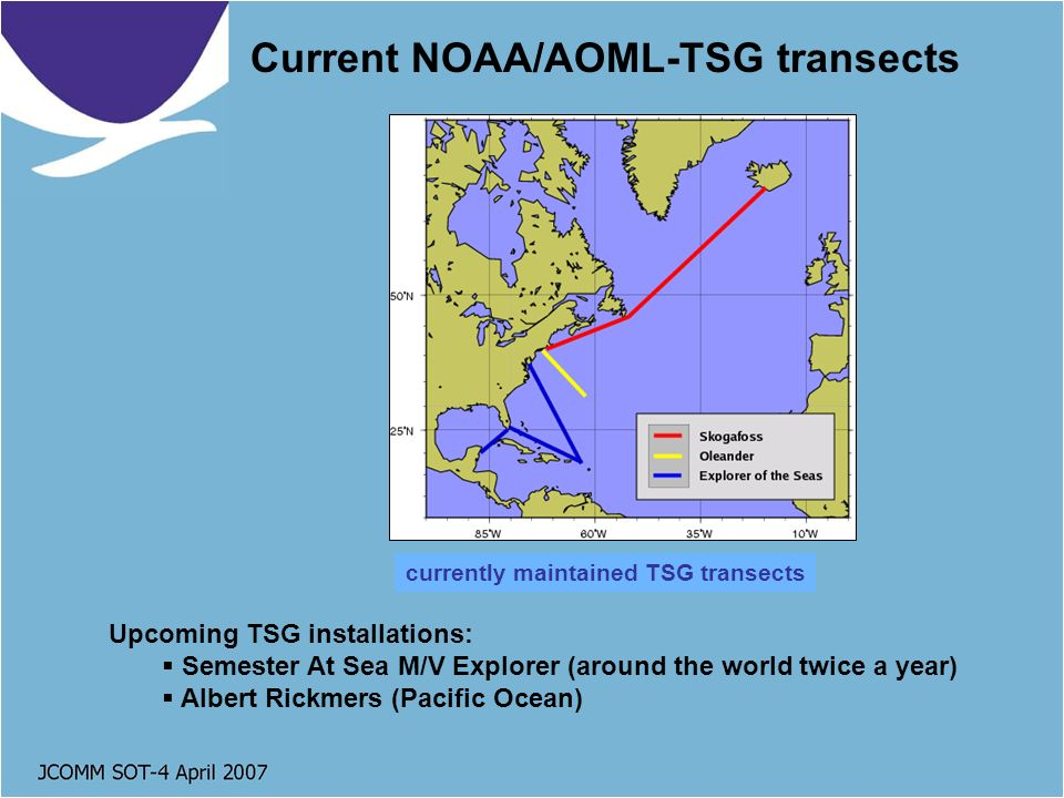 Current NOAA/AOML-TSG transects currently maintained TSG transects Upcoming TSG installations: Semester At Sea M/V Explorer (around the world twice a year) Albert Rickmers (Pacific Ocean)