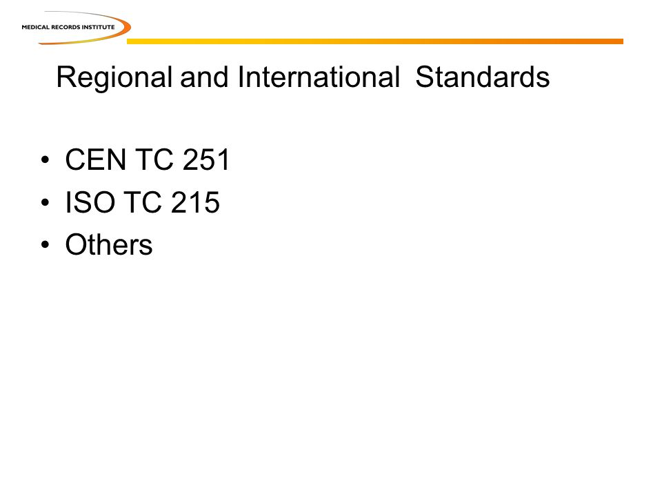Regional and International Standards CEN TC 251 ISO TC 215 Others