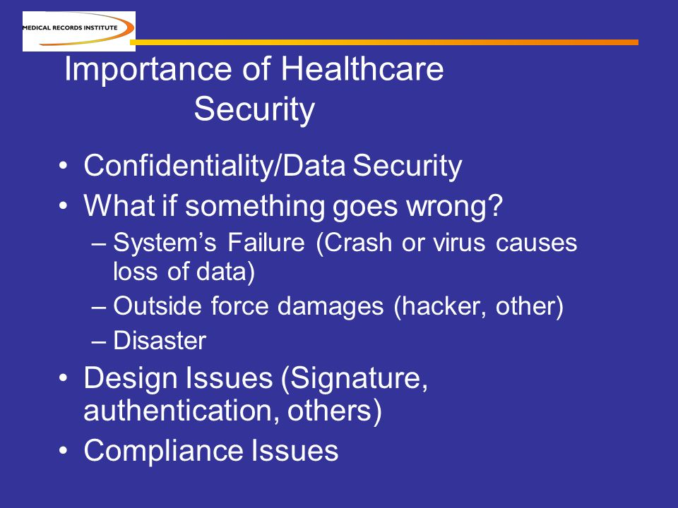 Importance of Healthcare Security Confidentiality/Data Security What if something goes wrong.