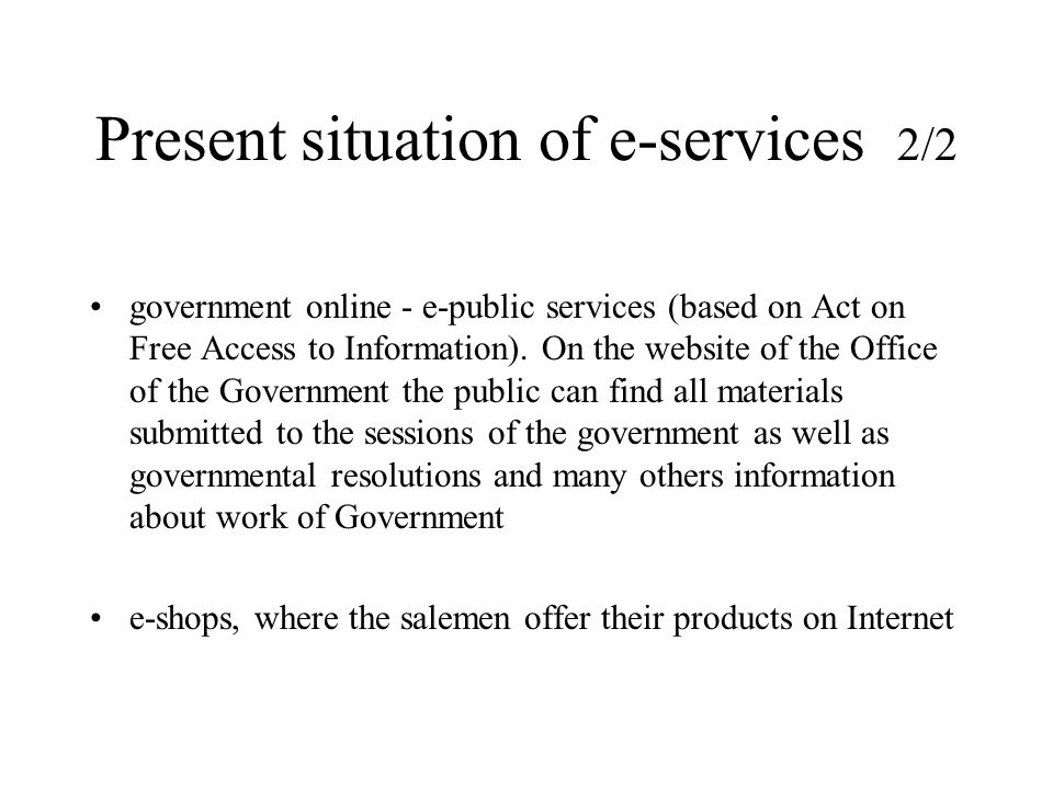 Present situation of e-services 2/2 government online - e-public services (based on Act on Free Access to Information). On the website of the Office o