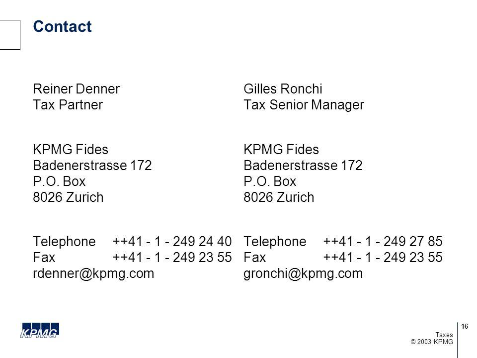 16 © 2003 KPMG Taxes Contact Reiner Denner Tax Partner KPMG Fides Badenerstrasse 172 P.O.
