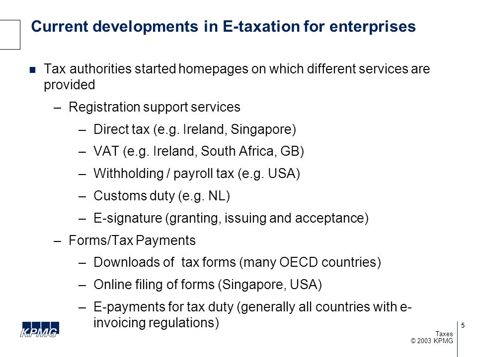 5 © 2003 KPMG Taxes Current developments in E-taxation for enterprises Tax authorities started homepages on which different services are provided –Reg