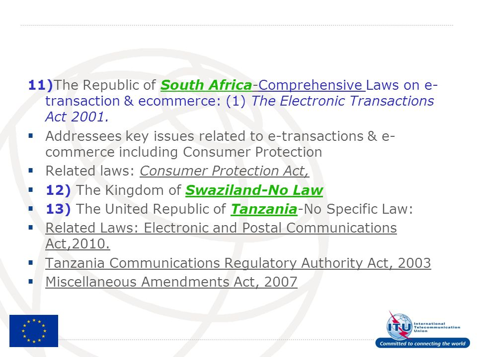 11)The Republic of South Africa-Comprehensive Laws on e- transaction & ecommerce: (1) The Electronic Transactions Act 2001.