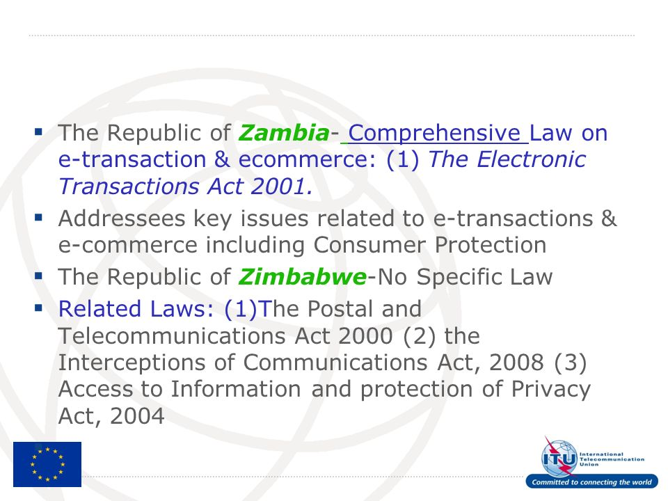 The Republic of Zambia- Comprehensive Law on e-transaction & ecommerce: (1) The Electronic Transactions Act 2001.