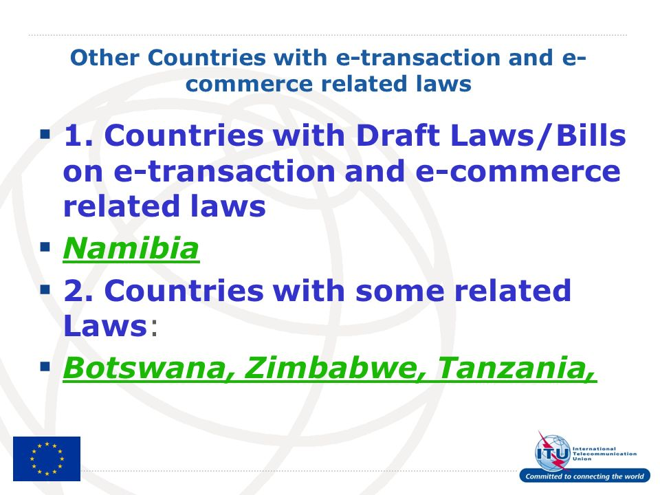Other Countries with e-transaction and e- commerce related laws 1. Countries with Draft Laws/Bills on e-transaction and e-commerce related laws Namibi