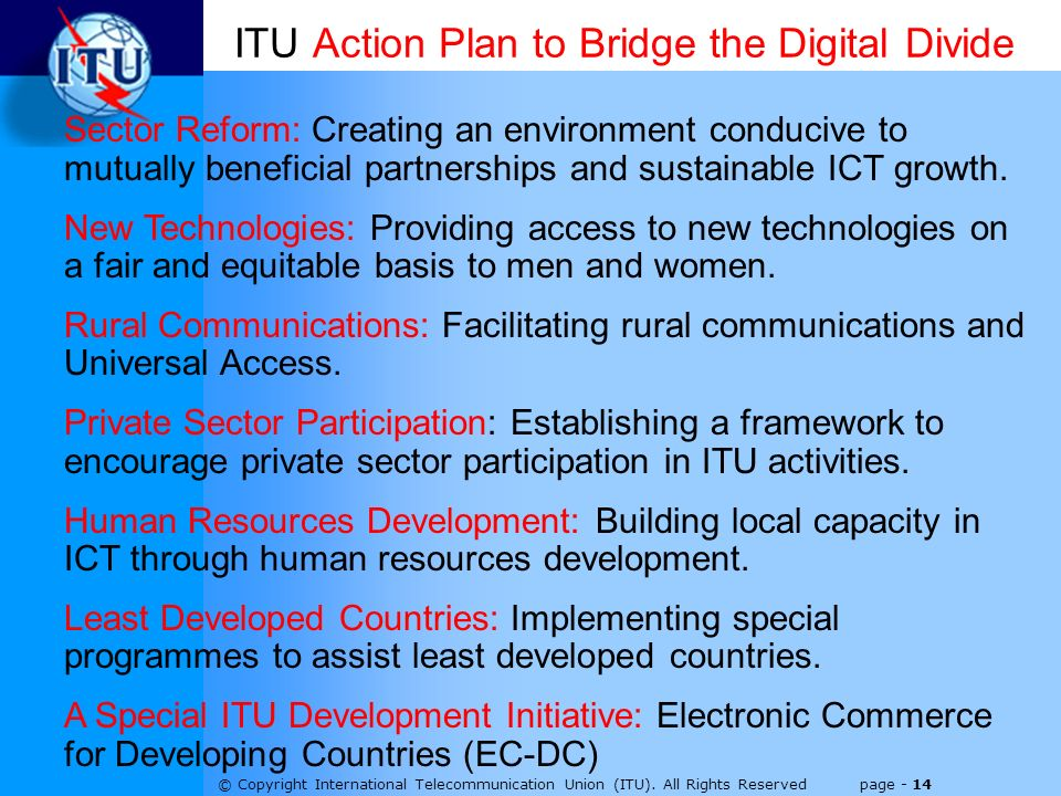 © Copyright International Telecommunication Union (ITU). All Rights Reserved page - 14 ITU Action Plan to Bridge the Digital Divide Sector Reform: Cre