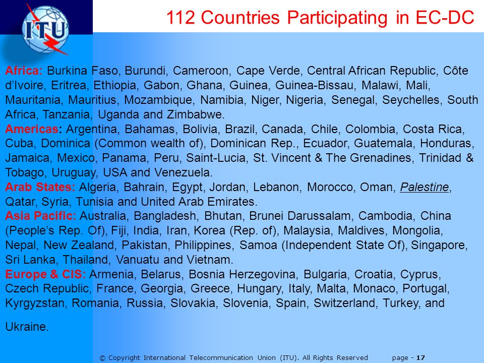 © Copyright International Telecommunication Union (ITU). All Rights Reserved page - 17 112 Countries Participating in EC-DC Africa: Burkina Faso, Buru