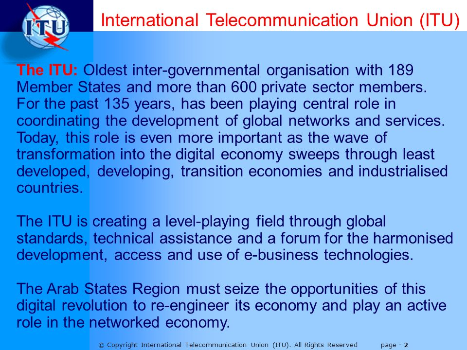 © Copyright International Telecommunication Union (ITU). All Rights Reserved page - 2 The ITU: Oldest inter-governmental organisation with 189 Member