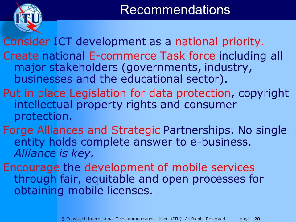 © Copyright International Telecommunication Union (ITU). All Rights Reserved page - 20 Consider ICT development as a national priority. Create nationa