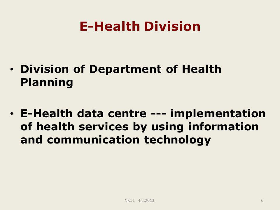 E-Health Division Division of Department of Health Planning E-Health data centre --- implementation of health services by using information and communication technology 6NKOL