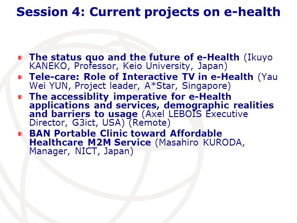 Session 4: Current projects on e-health The status quo and the future of e-Health (Ikuyo KANEKO, Professor, Keio University, Japan) Tele-care: Role of