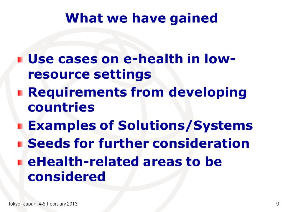 What we have gained Use cases on e-health in low- resource settings Requirements from developing countries Examples of Solutions/Systems Seeds for fur
