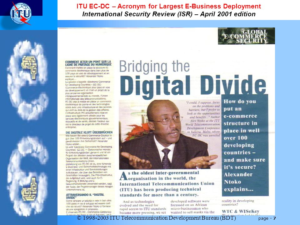 © 1998-2003 ITU Telecommunication Development Bureau (BDT) page - 7 ITU EC-DC – Acronym for Largest E-Business Deployment International Security Review (ISR) – April 2001 edition