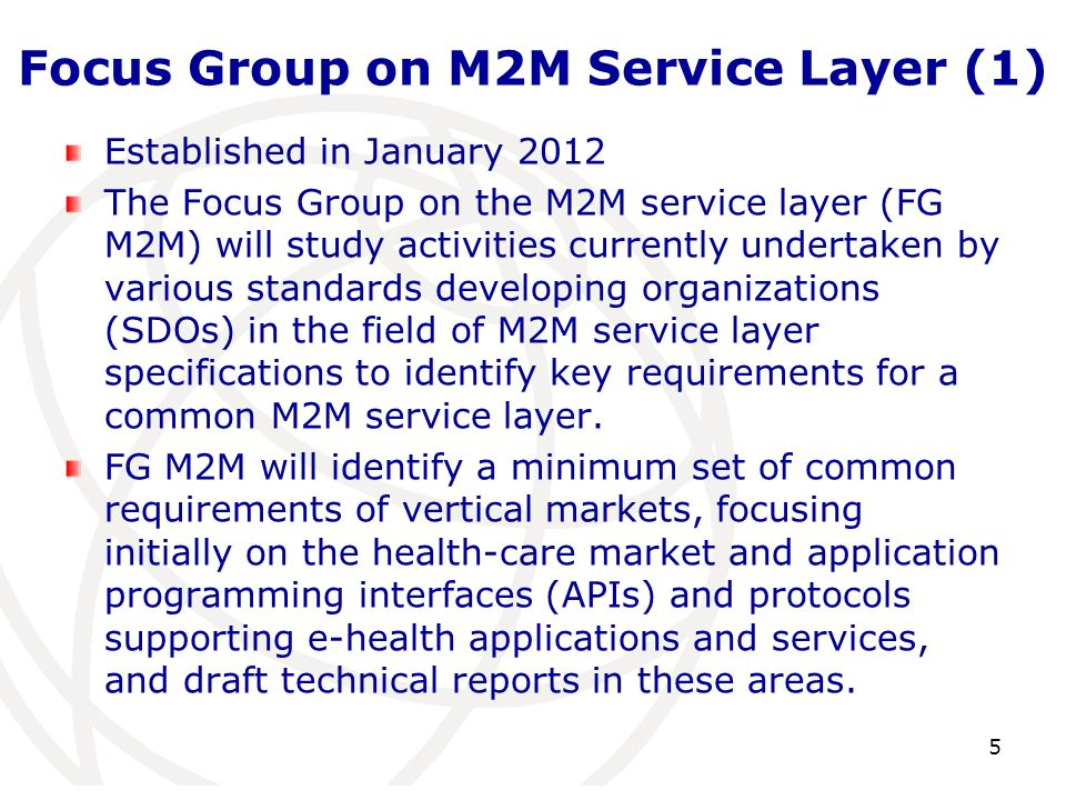 Focus Group on M2M Service Layer (1) Established in January 2012 The Focus Group on the M2M service layer (FG M2M) will study activities currently und