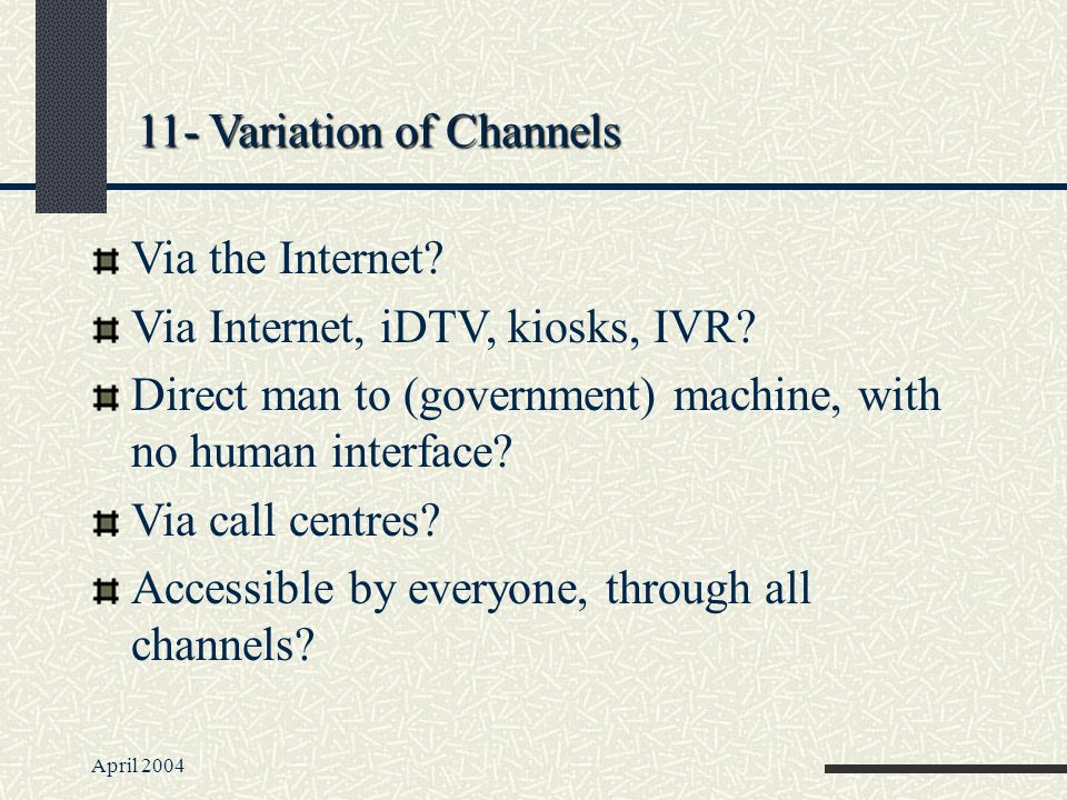 11- Variation of Channels Via the Internet. Via Internet, iDTV, kiosks, IVR.