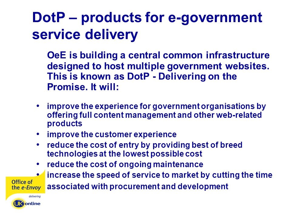 DotP – products for e-government service delivery OeE is building a central common infrastructure designed to host multiple government websites.