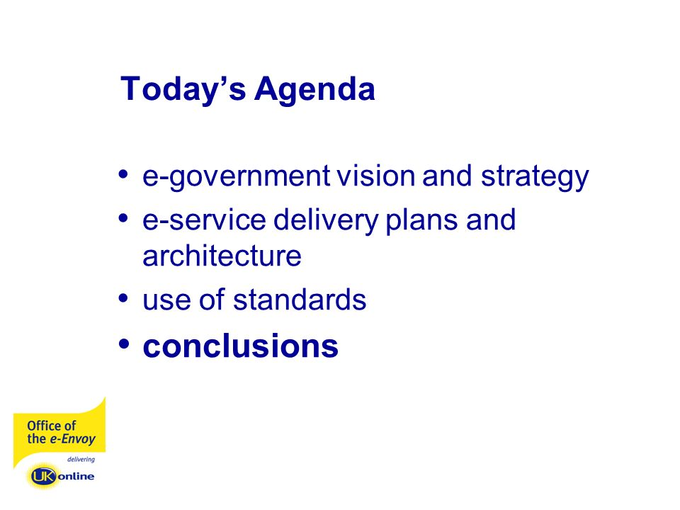Todays Agenda e-government vision and strategy e-service delivery plans and architecture use of standards conclusions