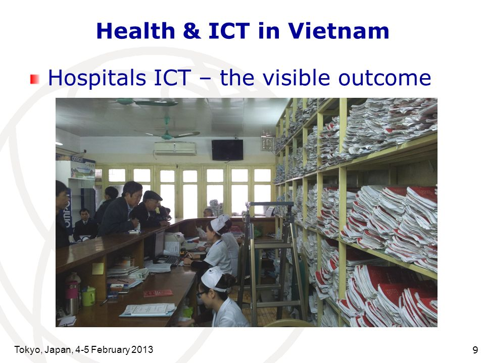 Tokyo, Japan, 4-5 February 2013 9 Health & ICT in Vietnam Hospitals ICT – the visible outcome
