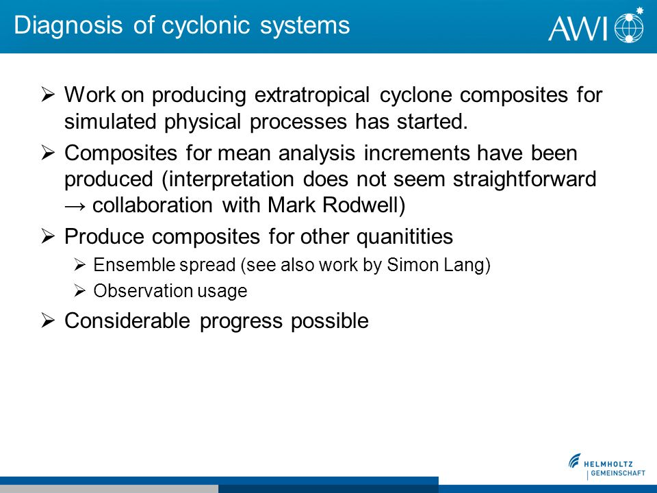 Diagnosis of cyclonic systems Work on producing extratropical cyclone composites for simulated physical processes has started. Composites for mean ana