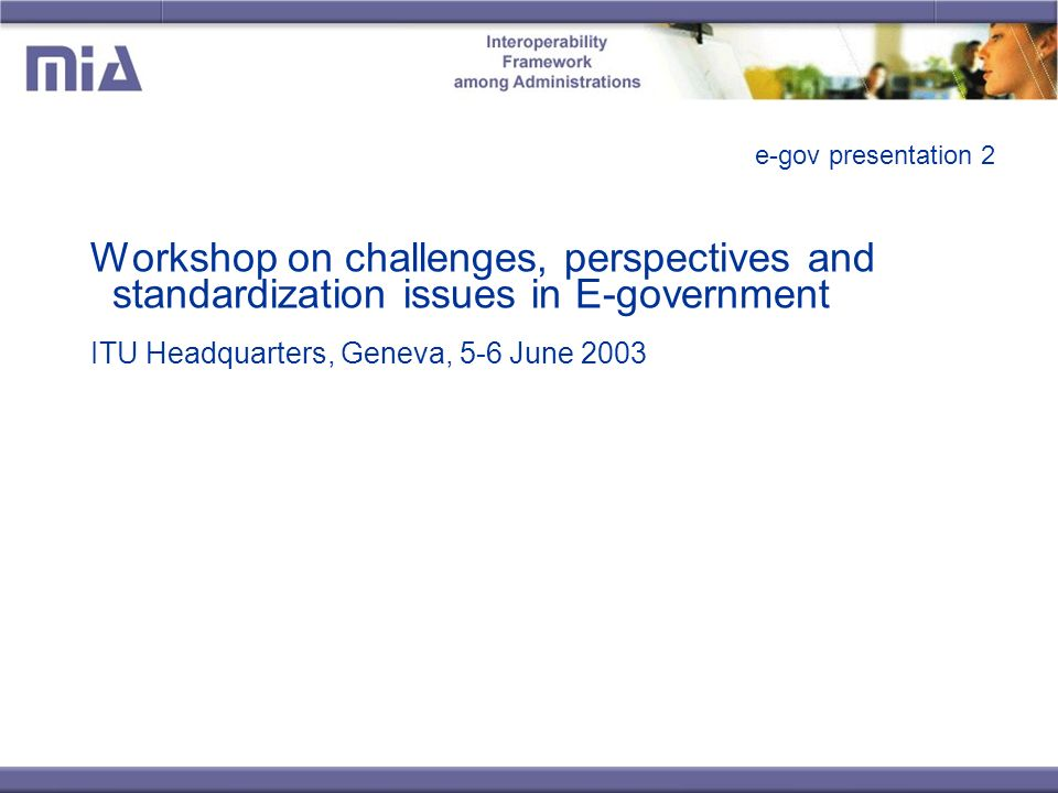 e-gov presentation 2 Workshop on challenges, perspectives and standardization issues in E-government ITU Headquarters, Geneva, 5-6 June 2003