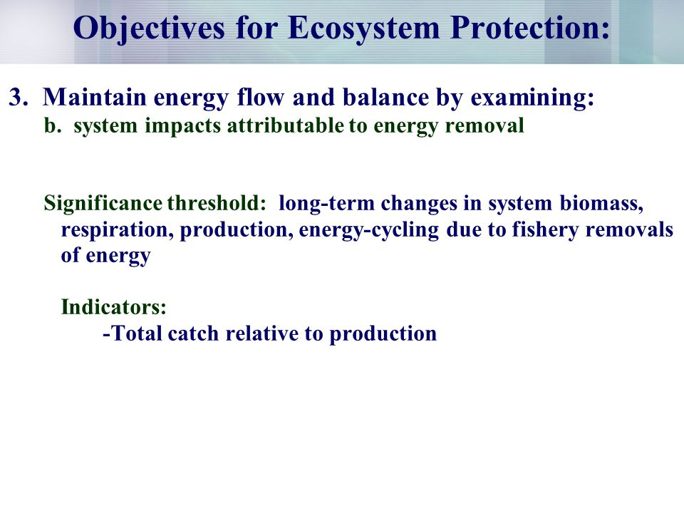 Objectives for Ecosystem Protection: 3. Maintain energy flow and balance by examining: b.
