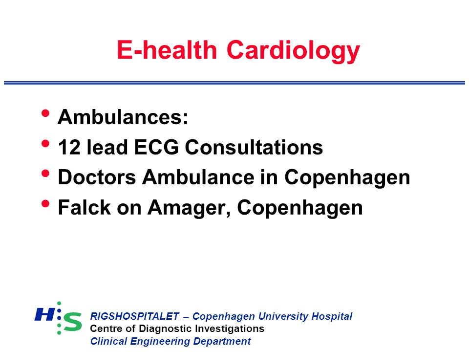 RIGSHOSPITALET – Copenhagen University Hospital Centre of Diagnostic Investigations Clinical Engineering Department E-health Cardiology Ambulances: 12