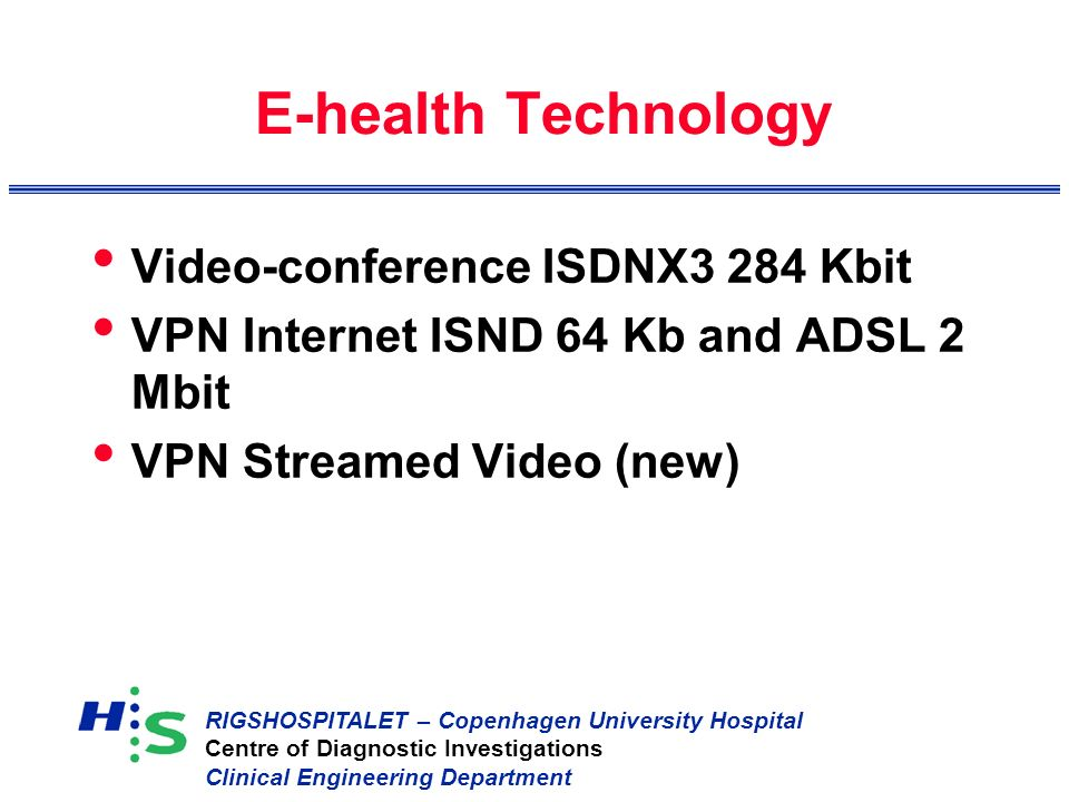 RIGSHOSPITALET – Copenhagen University Hospital Centre of Diagnostic Investigations Clinical Engineering Department E-health Technology Video-conferen