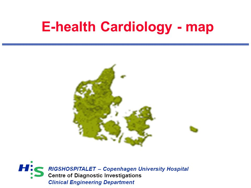 RIGSHOSPITALET – Copenhagen University Hospital Centre of Diagnostic Investigations Clinical Engineering Department E-health Cardiology - map