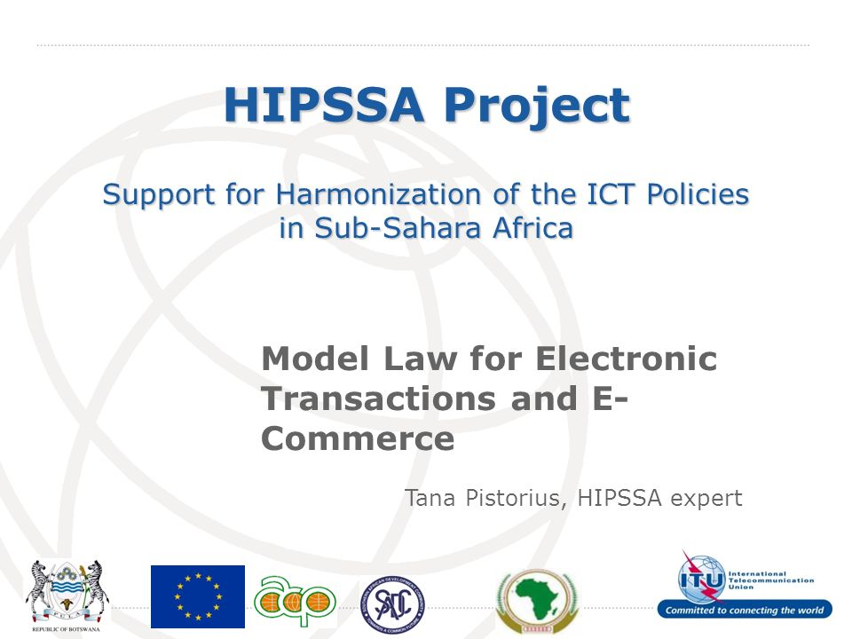 International Telecommunication Union HIPSSA Project Support for Harmonization of the ICT Policies in Sub-Sahara Africa Model Law for Electronic Trans