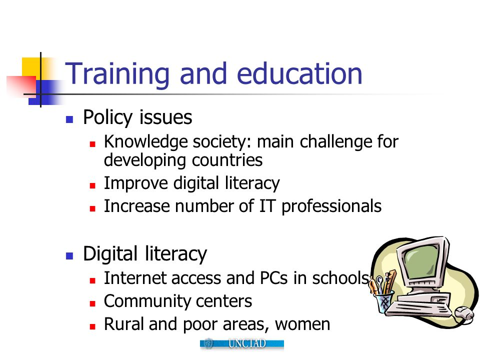 Training and education Policy issues Knowledge society: main challenge for developing countries Improve digital literacy Increase number of IT profess