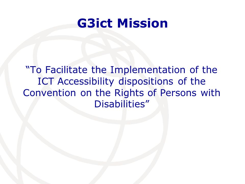 G3ict Mission To Facilitate the Implementation of the ICT Accessibility dispositions of the Convention on the Rights of Persons with Disabilities