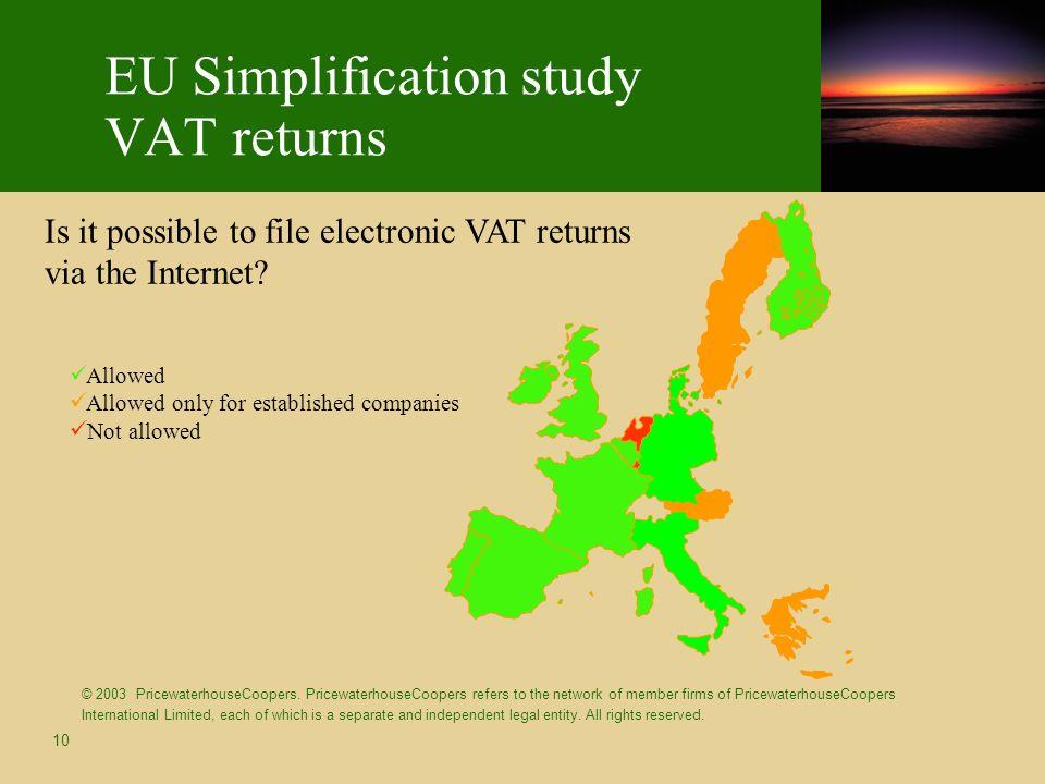 10 EU Simplification study VAT returns © 2003 PricewaterhouseCoopers. PricewaterhouseCoopers refers to the network of member firms of PricewaterhouseC
