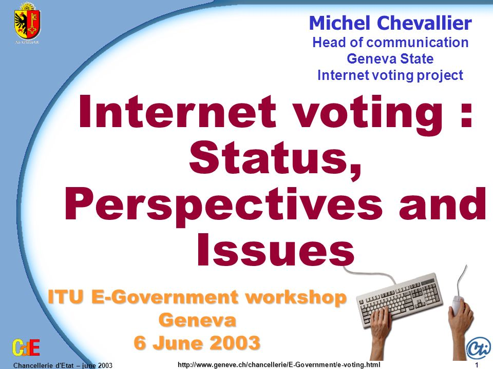 Chancellerie d'Etat – june 2003 1 http://www.geneve.ch/chancellerie/E-Government/e-voting.html Michel Chevallier Head of communication Geneva State In
