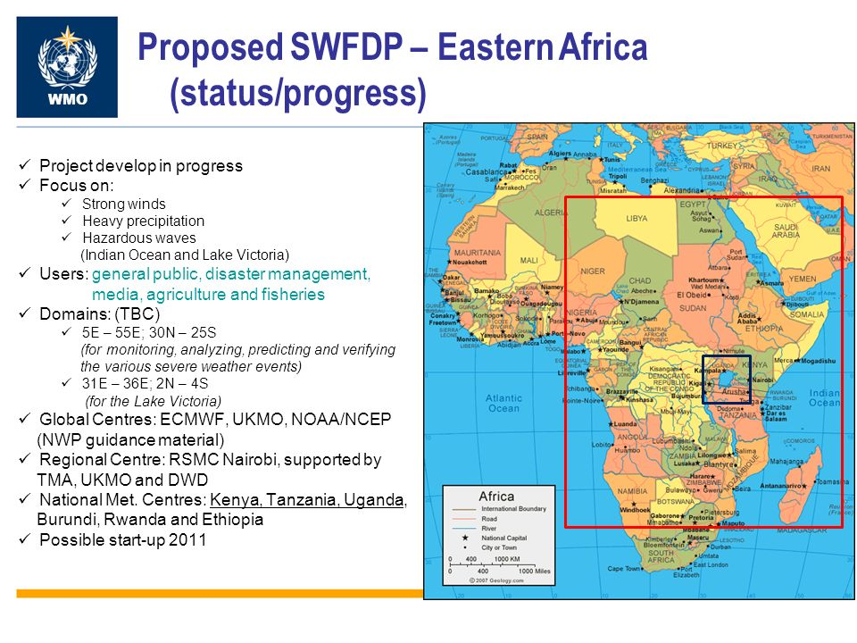 Proposed SWFDP – Eastern Africa (status/progress) WMO Project develop in progress Focus on: Strong winds Heavy precipitation Hazardous waves (Indian O