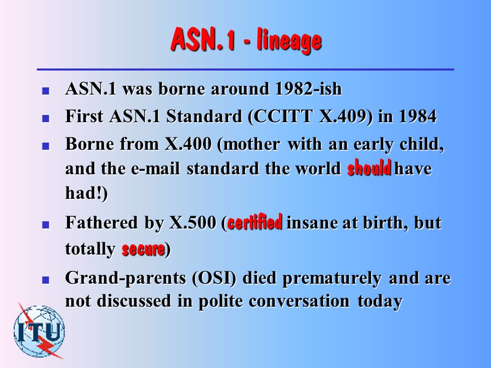 What is ASN.1. (2) n Quite old – early 1980s. n Mature.