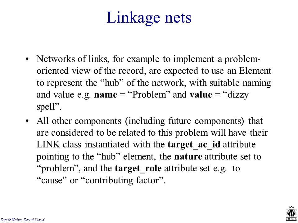 Linkage nets Networks of links, for example to implement a problem- oriented view of the record, are expected to use an Element to represent the hub of the network, with suitable naming and value e.g.