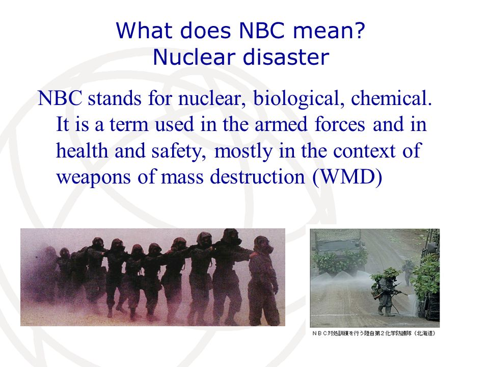 What does NBC mean. Nuclear disaster NBC stands for nuclear, biological, chemical.