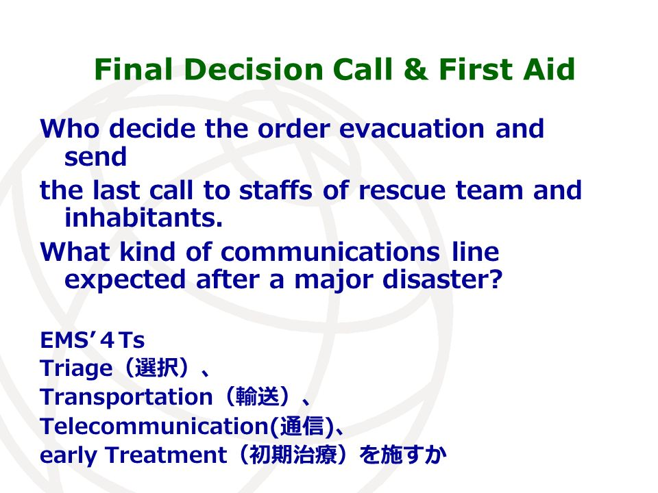 Final Decision Call & First Aid Who decide the order evacuation and send the last call to staffs of rescue team and inhabitants.