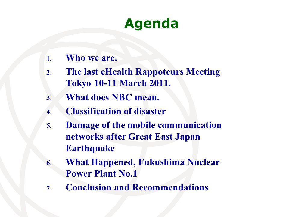Agenda 1. Who we are. 2. The last eHealth Rappoteurs Meeting Tokyo 10-11 March 2011. 3. What does NBC mean. 4. Classification of disaster 5. Damage of