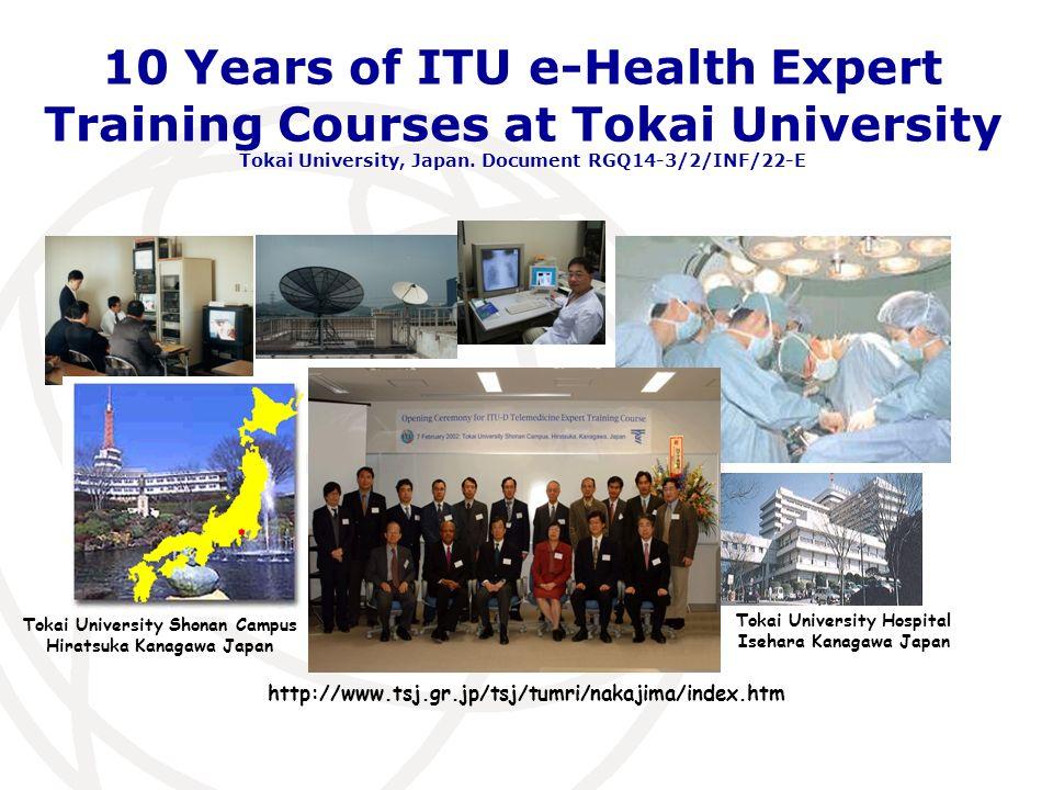 10 Years of ITU e-Health Expert Training Courses at Tokai University Tokai University, Japan.