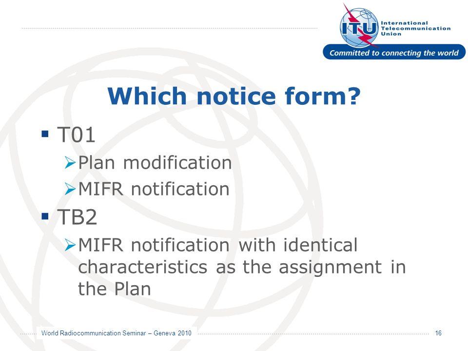 World Radiocommunication Seminar – Geneva 2010 16 Which notice form.