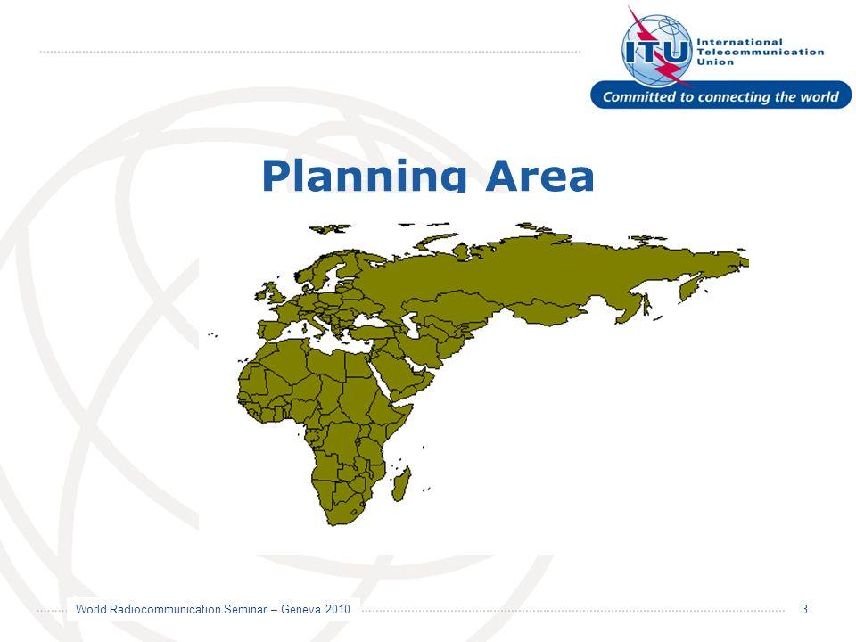 World Radiocommunication Seminar – Geneva 2010 3 Planning Area