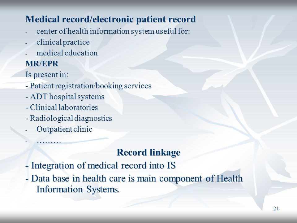 21 Medical record/electronic patient record - center of health information system useful for: - clinical practice - medical education MR/EPR Is presen