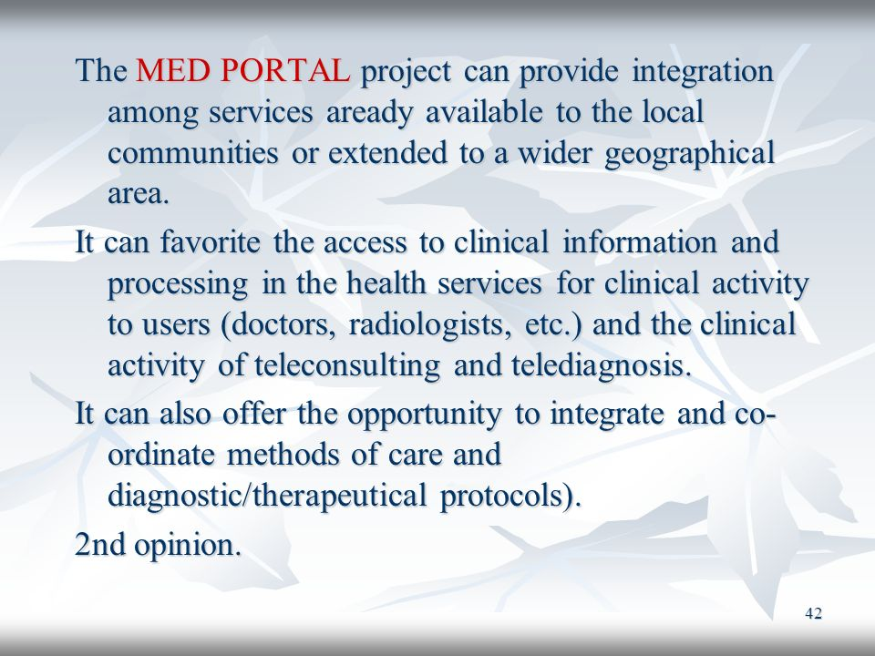 42 The MED PORTAL project can provide integration among services aready available to the local communities or extended to a wider geographical area. I
