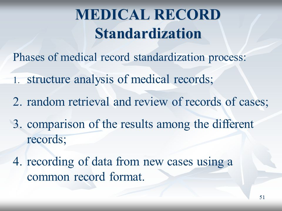 51 MEDICAL RECORD Standardization Phases of medical record standardization process: 1. structure analysis of medical records; 2.random retrieval and r