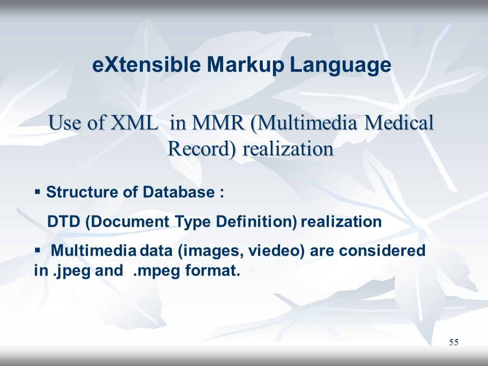 55 Use of XML in MMR (Multimedia Medical Record) realization eXtensible Markup Language Structure of Database : DTD (Document Type Definition) realiza