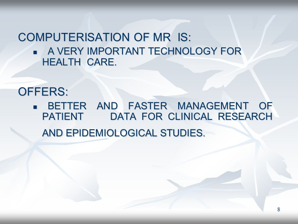 8 COMPUTERISATION OF MR IS: A VERY IMPORTANT TECHNOLOGY FOR HEALTH CARE. A VERY IMPORTANT TECHNOLOGY FOR HEALTH CARE.OFFERS: BETTER AND FASTER MANAGEM