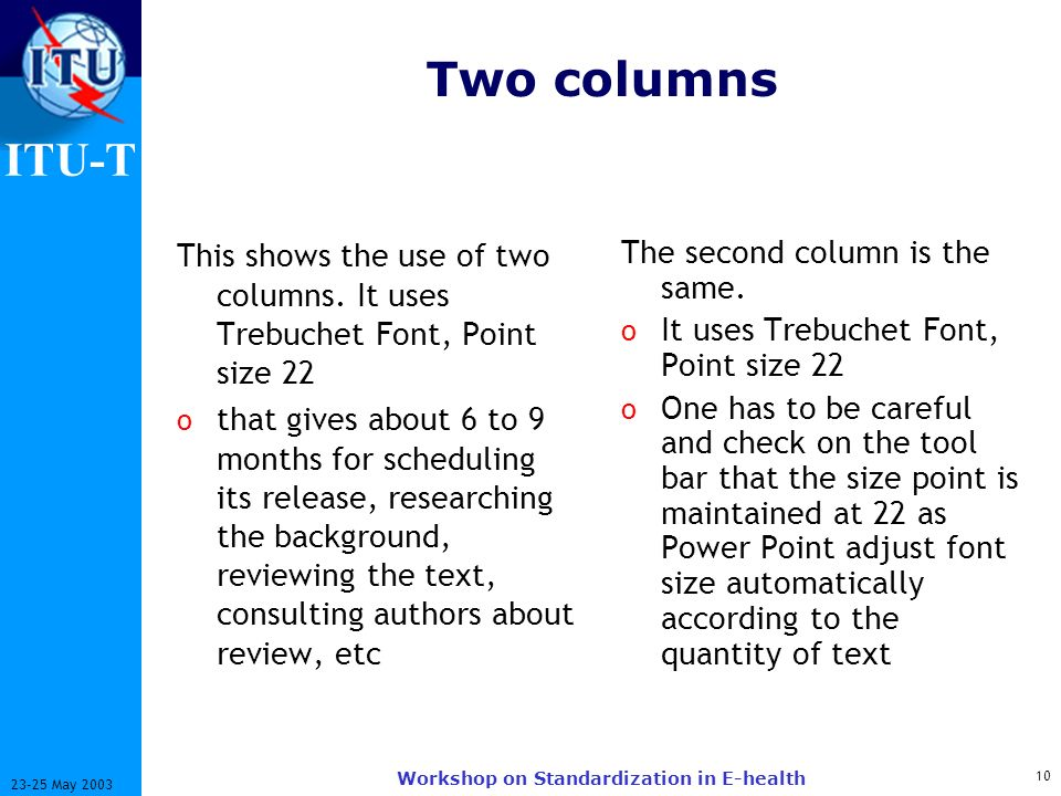 ITU-T 10 23-25 May 2003 Workshop on Standardization in E-health Two columns This shows the use of two columns.