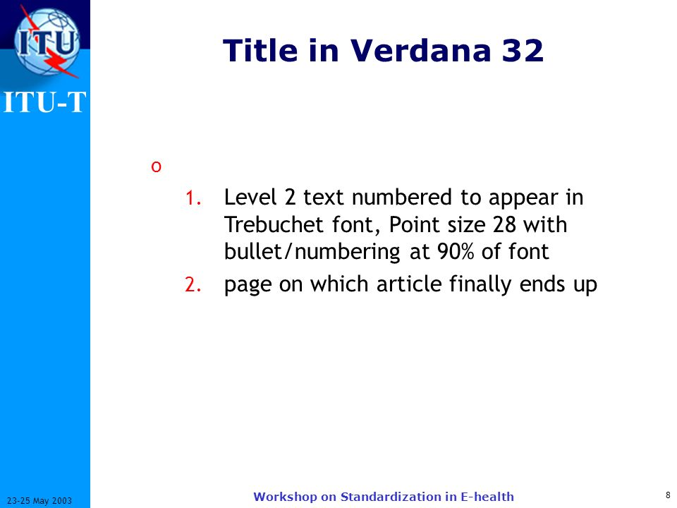 ITU-T 8 23-25 May 2003 Workshop on Standardization in E-health Title in Verdana 32 o 1. Level 2 text numbered to appear in Trebuchet font, Point size
